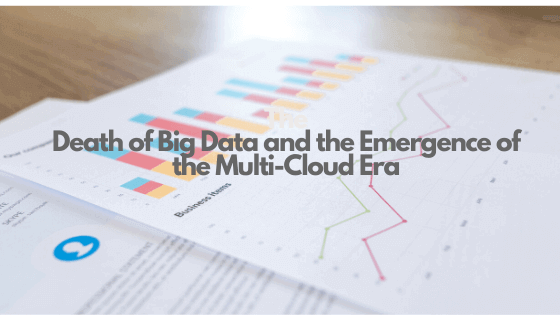 The Death Of Big Data And The Emergence Of The Multi Cloud Era 1